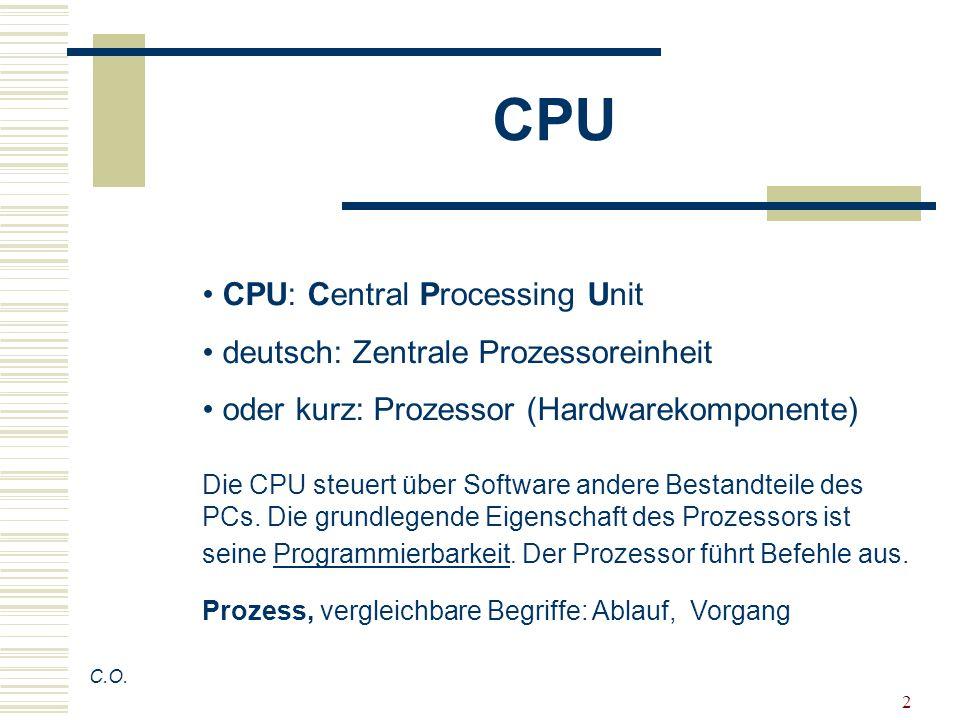 2 CPU CPU: Central Processing Unit deutsch: Zentrale Prozessoreinheit oder kurz: Prozessor (Hardwarekomponente) Die CPU steuert über Software andere B