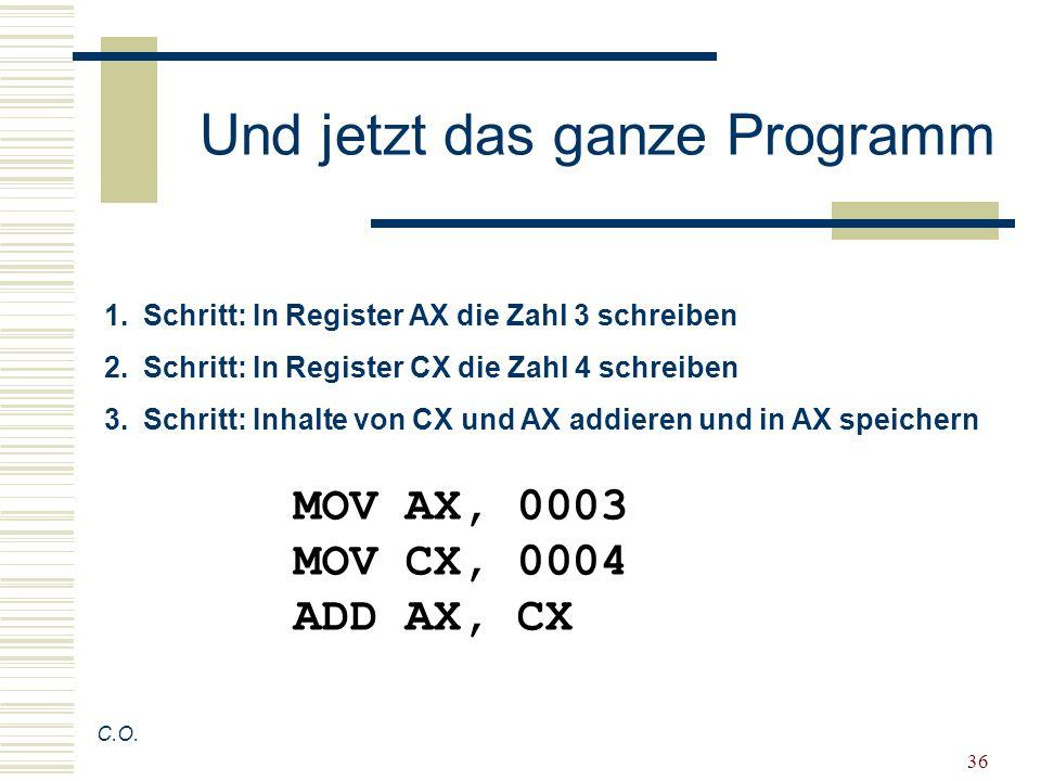 36 Und jetzt das ganze Programm C.O. 1.Schritt: In Register AX die Zahl 3 schreiben 2.Schritt: In Register CX die Zahl 4 schreiben 3.Schritt: Inhalte