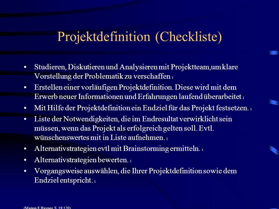 Projektdefinition (Checkliste) Studieren, Diskutieren und Analysieren mit Projektteam,um klare Vorstellung der Problematik zu verschaffen 1 Erstellen