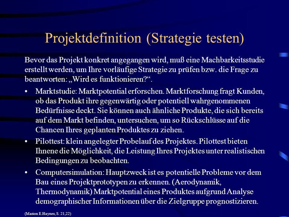Projektdefinition (Strategie testen) Bevor das Projekt konkret angegangen wird, muß eine Machbarkeitsstudie erstellt werden, um Ihre vorläufige Strate