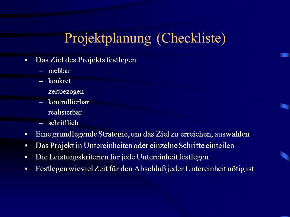 Projektplanung (Checkliste) Das Ziel des Projekts festlegen –meßbar –konkret –zeitbezogen –kontrollierbar –realisierbar –schriftlich Eine grundlegende