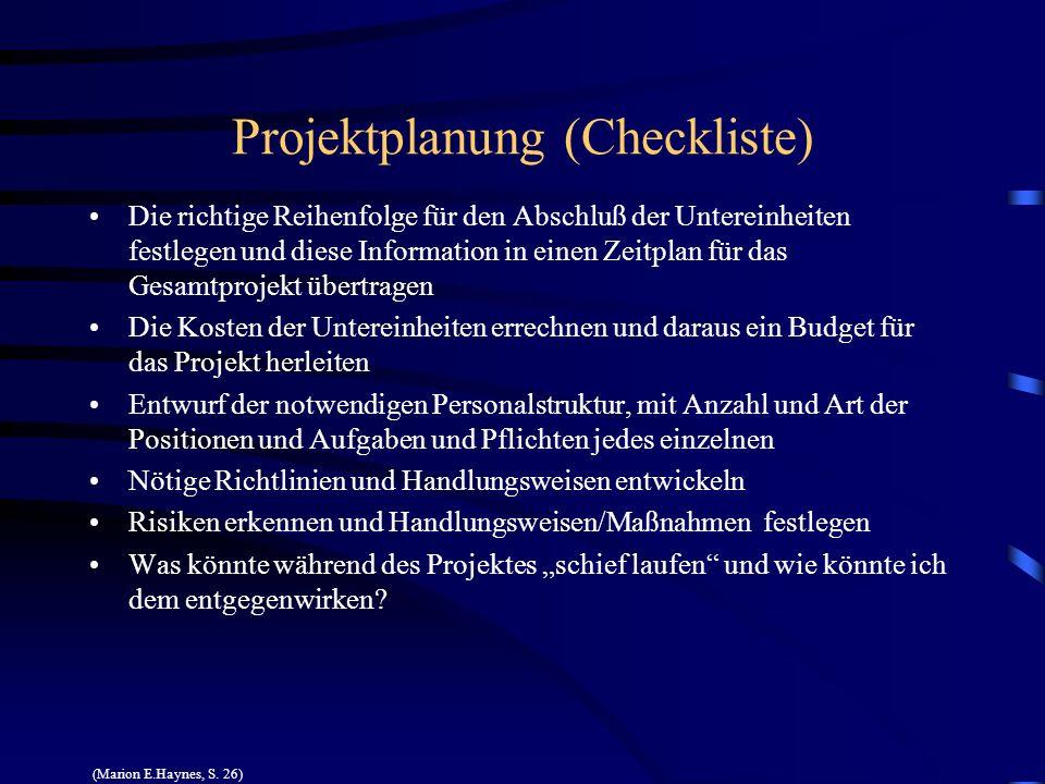 Projektplanung (Checkliste) Die richtige Reihenfolge für den Abschluß der Untereinheiten festlegen und diese Information in einen Zeitplan für das Ges