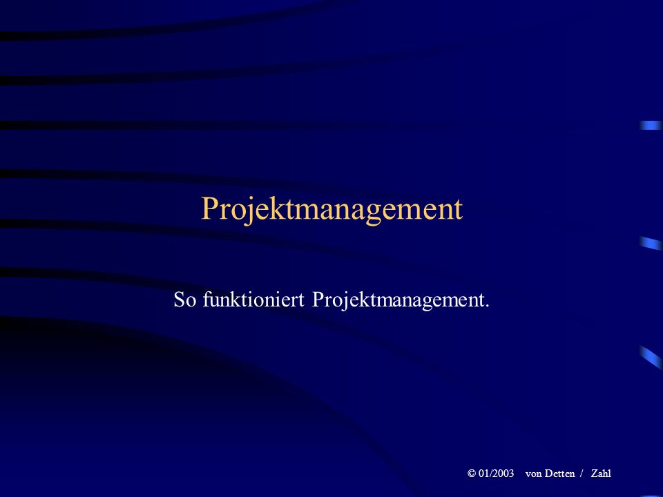© 01/2003 von Detten / Zahl Projektmanagement So funktioniert Projektmanagement.