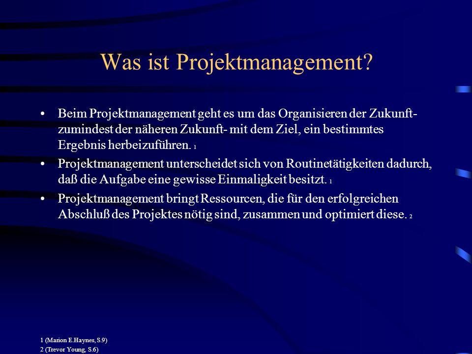 Was ist Projektmanagement? Beim Projektmanagement geht es um das Organisieren der Zukunft- zumindest der näheren Zukunft- mit dem Ziel, ein bestimmtes