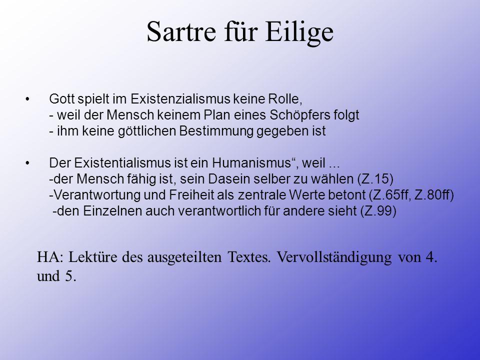 Sartre für Eilige Gott spielt im Existenzialismus keine Rolle, - weil der Mensch keinem Plan eines Schöpfers folgt - ihm keine göttlichen Bestimmung g
