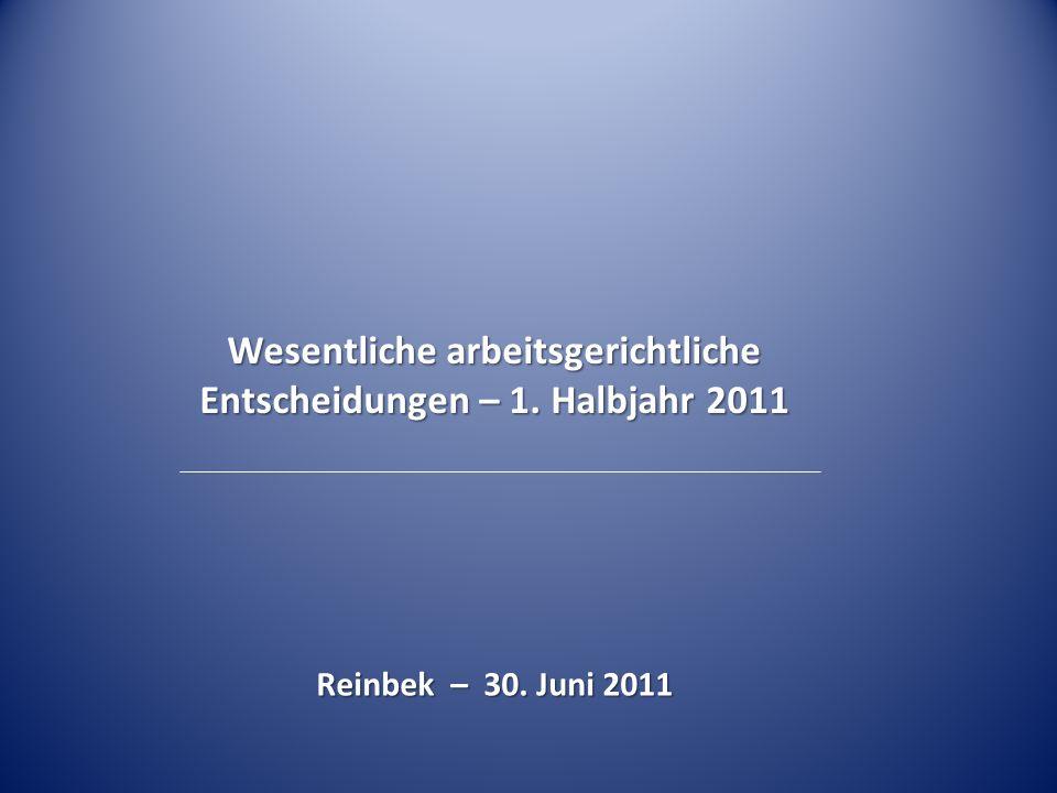 Wesentliche arbeitsgerichtliche Entscheidungen – 1. Halbjahr 2011 Reinbek – 30. Juni 2011