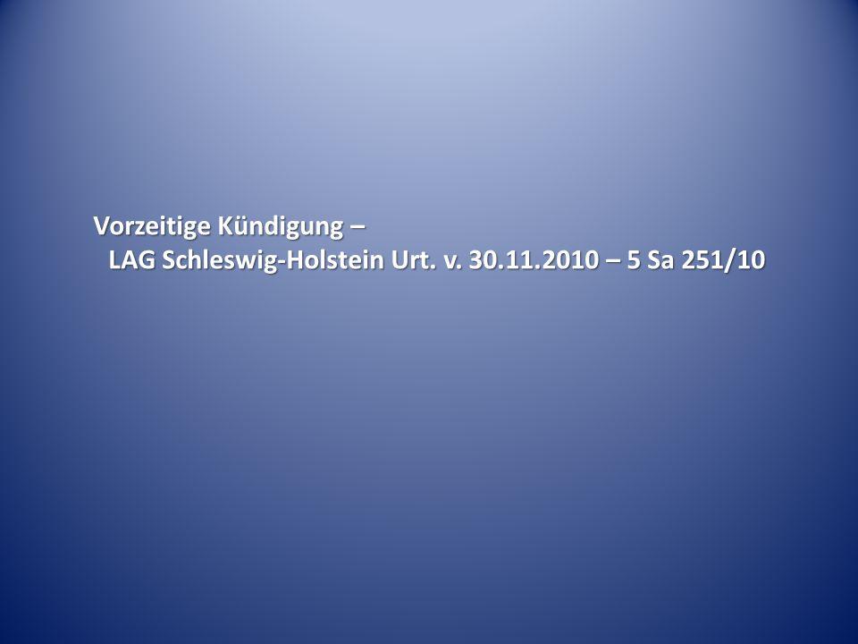 Vorzeitige Kündigung – LAG Schleswig-Holstein Urt. v. 30.11.2010 – 5 Sa 251/10