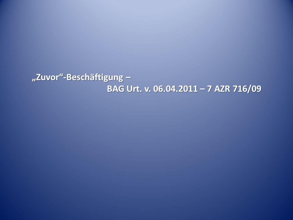 Zuvor-Beschäftigung – BAG Urt. v. 06.04.2011 – 7 AZR 716/09