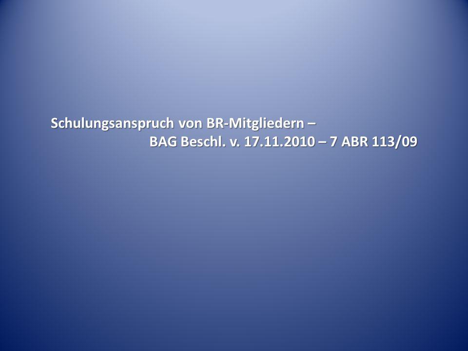 Schulungsanspruch von BR-Mitgliedern – BAG Beschl. v. 17.11.2010 – 7 ABR 113/09
