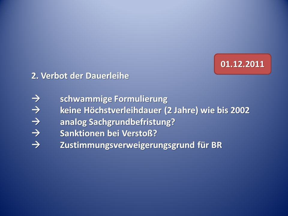 2. Verbot der Dauerleihe schwammige Formulierung schwammige Formulierung keine Höchstverleihdauer (2 Jahre) wie bis 2002 keine Höchstverleihdauer (2 J