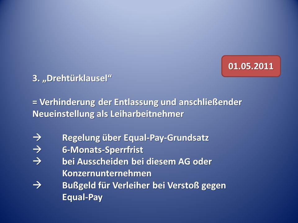 3. Drehtürklausel = Verhinderung der Entlassung und anschließender Neueinstellung als Leiharbeitnehmer Regelung über Equal-Pay-Grundsatz Regelung über