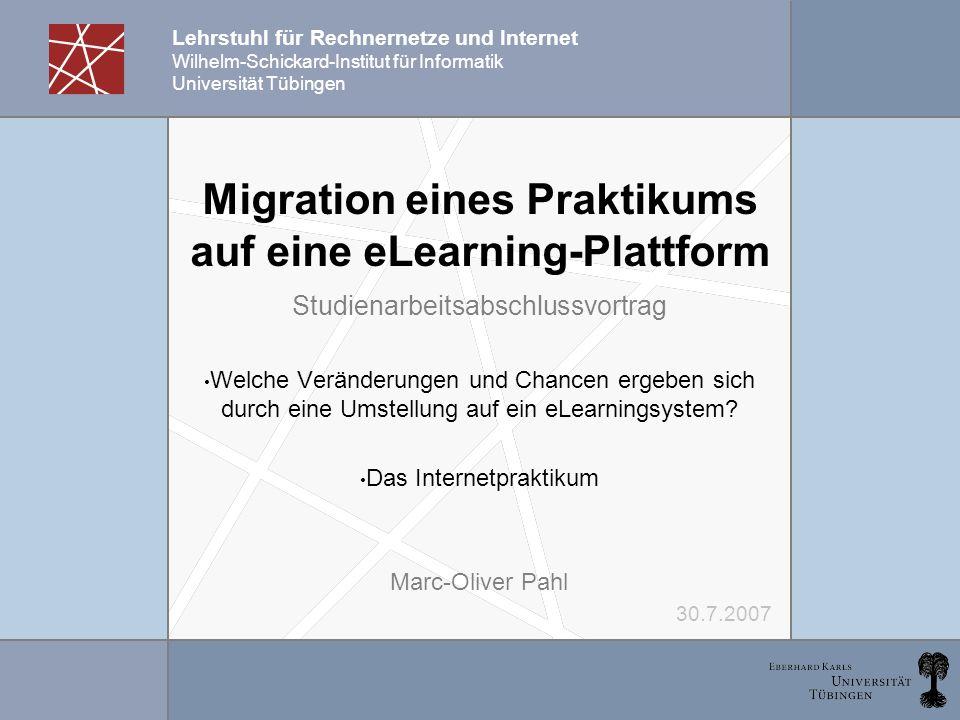 Lehrstuhl für Rechnernetze und Internet Wilhelm-Schickard-Institut für Informatik Universität Tübingen Migration eines Praktikums auf eine eLearning-P