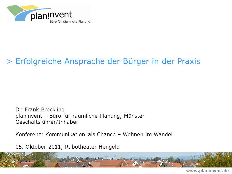 Dr. Frank Bröckling Datum: 05.10.2011 > Kommunikation als Chance - Ansprache von Bürgern www.planinvent.de 1 > Erfolgreiche Ansprache der Bürger in de