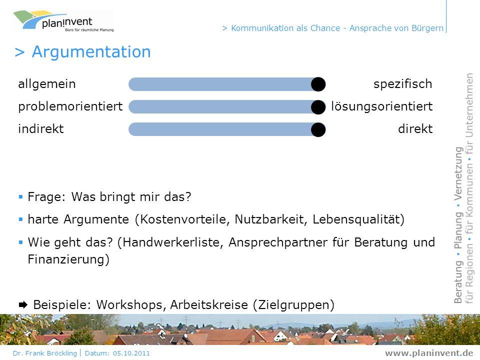 Dr. Frank Bröckling Datum: 05.10.2011 > Kommunikation als Chance - Ansprache von Bürgern www.planinvent.de > Argumentation allgemeinspezifisch problem