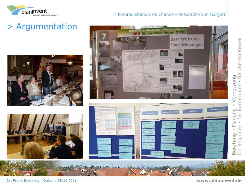 Dr. Frank Bröckling Datum: 05.10.2011 > Kommunikation als Chance - Ansprache von Bürgern www.planinvent.de > Argumentation