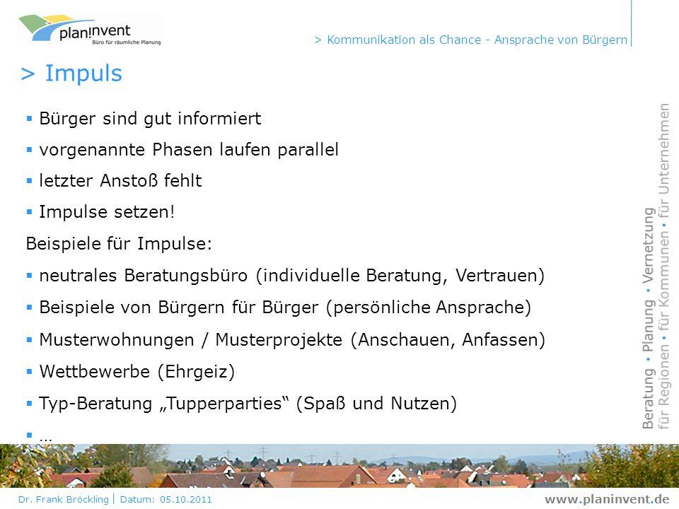 Dr. Frank Bröckling Datum: 05.10.2011 > Kommunikation als Chance - Ansprache von Bürgern www.planinvent.de > Impuls Bürger sind gut informiert vorgena