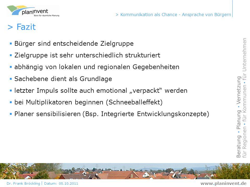 Dr. Frank Bröckling Datum: 05.10.2011 > Kommunikation als Chance - Ansprache von Bürgern www.planinvent.de > Fazit Bürger sind entscheidende Zielgrupp