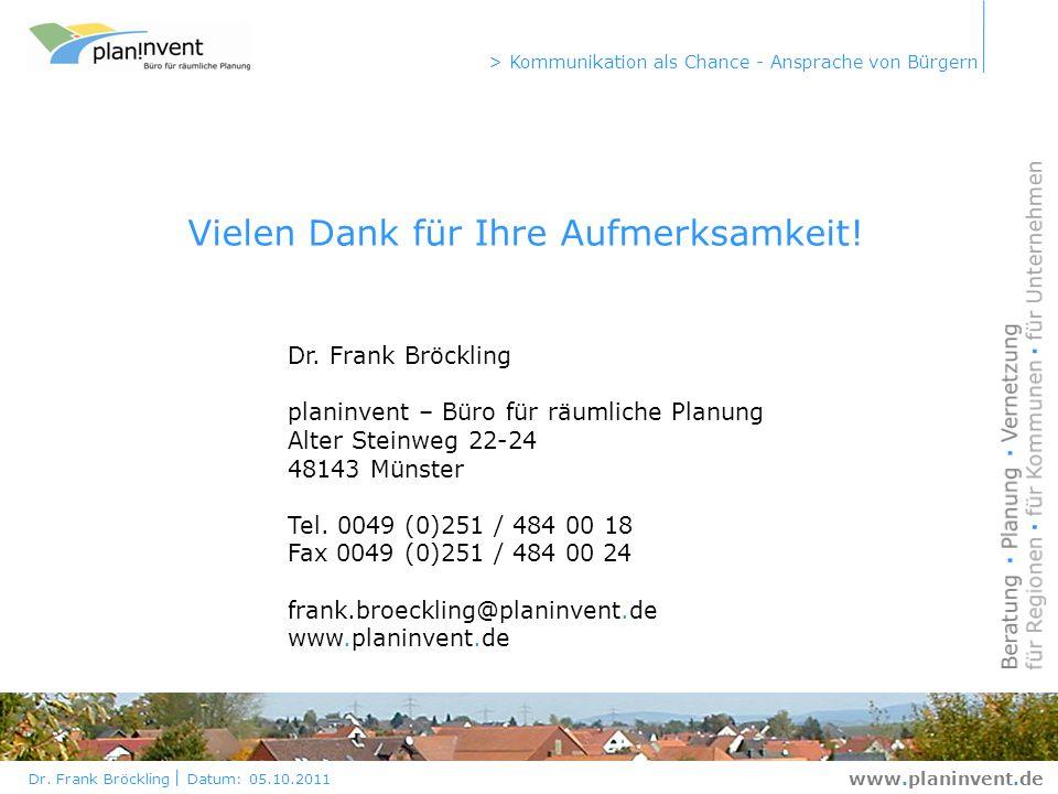 Dr. Frank Bröckling Datum: 05.10.2011 > Kommunikation als Chance - Ansprache von Bürgern www.planinvent.de Dr. Frank Bröckling planinvent – Büro für r