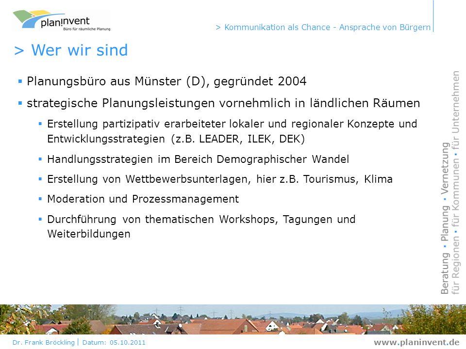 Dr. Frank Bröckling Datum: 05.10.2011 > Kommunikation als Chance - Ansprache von Bürgern www.planinvent.de > Wer wir sind Planungsbüro aus Münster (D)