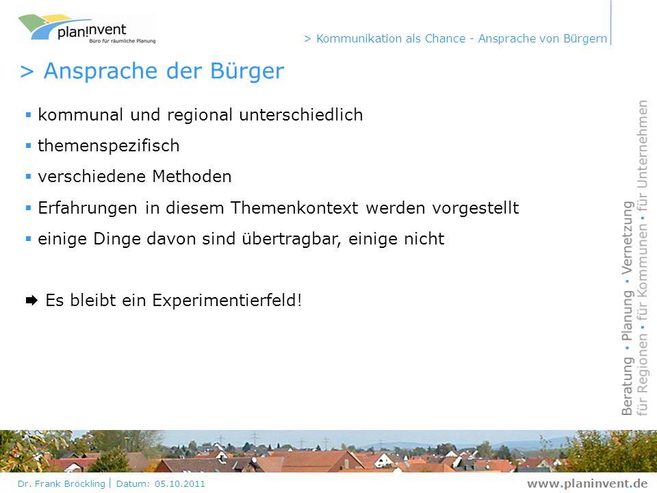 Dr. Frank Bröckling Datum: 05.10.2011 > Kommunikation als Chance - Ansprache von Bürgern www.planinvent.de > Ansprache der Bürger kommunal und regiona