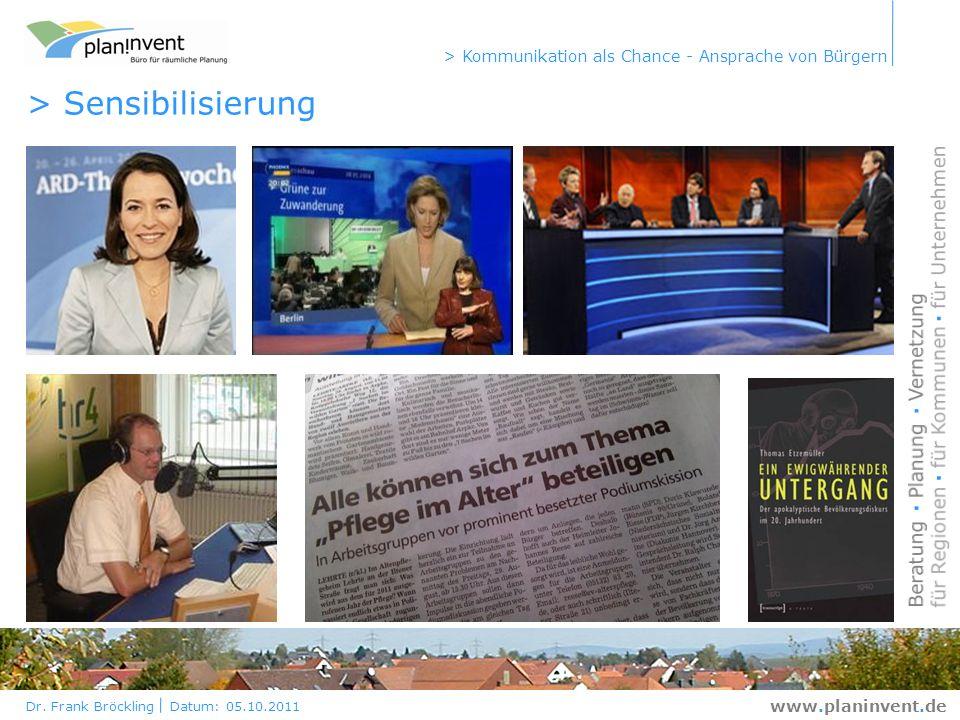 Dr. Frank Bröckling Datum: 05.10.2011 > Kommunikation als Chance - Ansprache von Bürgern www.planinvent.de > Sensibilisierung