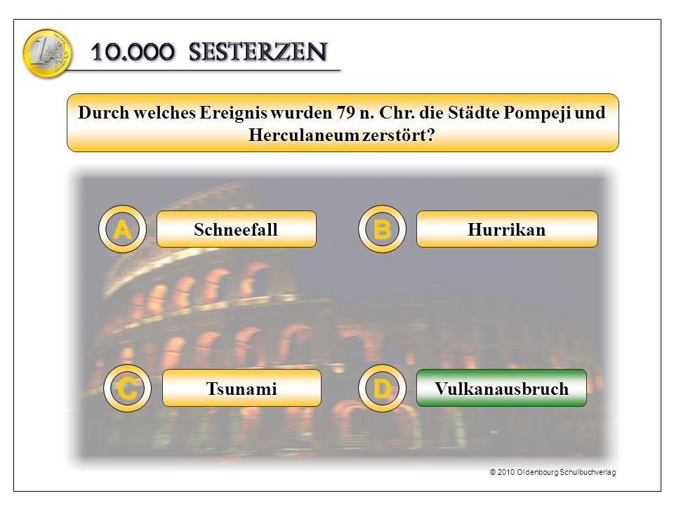 Schneefall A C B D Hurrikan VulkanausbruchTsunami Durch welches Ereignis wurden 79 n. Chr. die Städte Pompeji und Herculaneum zerstört? Vulkanausbruch