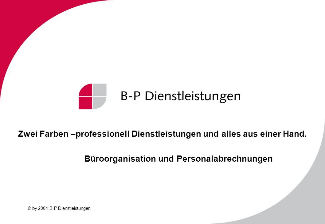 © by 2004 B-P Dienstleistungen Zwei Farben –professionell Dienstleistungen und alles aus einer Hand. Büroorganisation und Personalabrechnungen