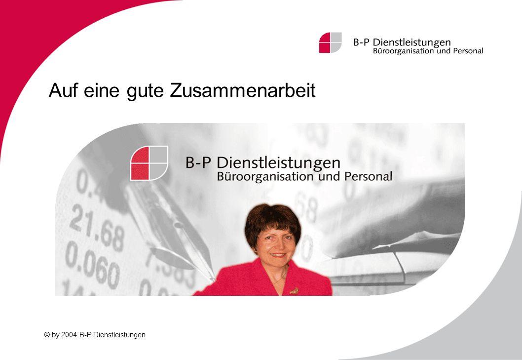 © by 2004 B-P Dienstleistungen Auf eine gute Zusammenarbeit