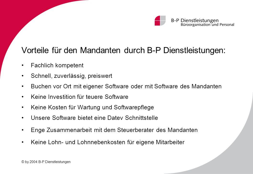 © by 2004 B-P Dienstleistungen Vorteile für den Mandanten durch B-P Dienstleistungen: Fachlich kompetent Schnell, zuverlässig, preiswert Buchen vor Or