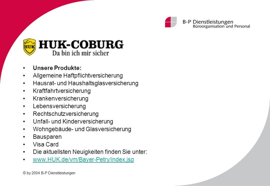 © by 2004 B-P Dienstleistungen Unsere Produkte: Allgemeine Haftpflichtversicherung Hausrat- und Haushaltsglasversicherung Kraftfahrtversicherung Krank