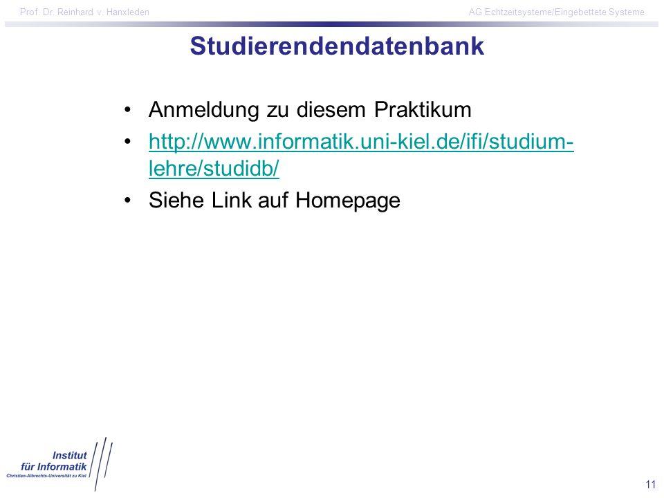 11 Prof. Dr. Reinhard v. Hanxleden AG Echtzeitsysteme/Eingebettete Systeme Studierendendatenbank Anmeldung zu diesem Praktikum http://www.informatik.u