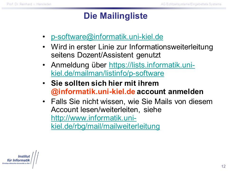 12 Prof. Dr. Reinhard v. Hanxleden AG Echtzeitsysteme/Eingebettete Systeme Die Mailingliste p-software@informatik.uni-kiel.de Wird in erster Linie zur
