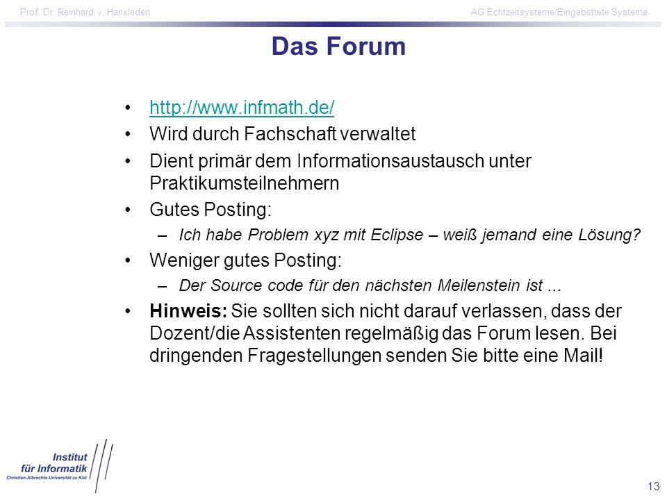 13 Prof. Dr. Reinhard v. Hanxleden AG Echtzeitsysteme/Eingebettete Systeme Das Forum http://www.infmath.de/ Wird durch Fachschaft verwaltet Dient prim