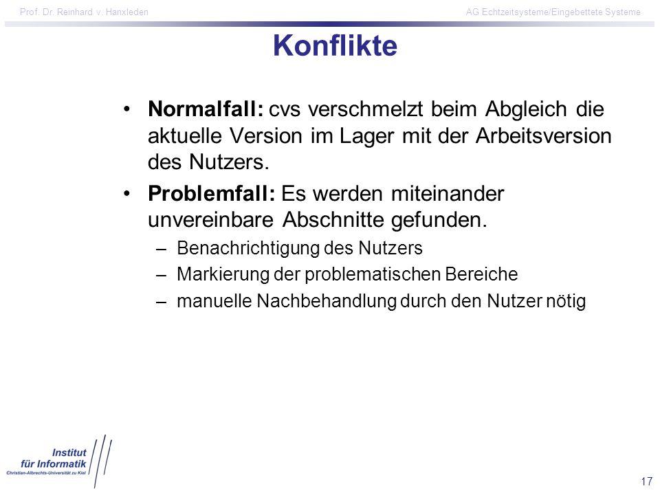 17 Prof. Dr. Reinhard v. Hanxleden AG Echtzeitsysteme/Eingebettete Systeme Konflikte Normalfall: cvs verschmelzt beim Abgleich die aktuelle Version im