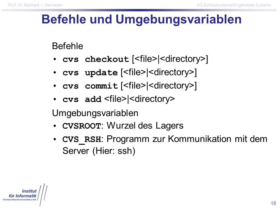 18 Prof. Dr. Reinhard v. Hanxleden AG Echtzeitsysteme/Eingebettete Systeme Befehle und Umgebungsvariablen Befehle cvs checkout [ | ] cvs update [ | ]
