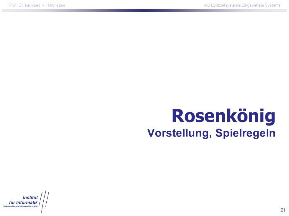 21 Prof. Dr. Reinhard v. Hanxleden AG Echtzeitsysteme/Eingebettete Systeme Rosenkönig Vorstellung, Spielregeln