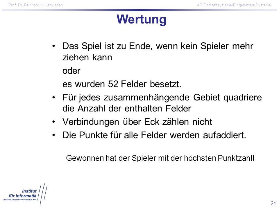 24 Prof. Dr. Reinhard v. Hanxleden AG Echtzeitsysteme/Eingebettete Systeme Wertung Das Spiel ist zu Ende, wenn kein Spieler mehr ziehen kann oder es w
