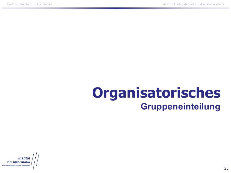 25 Prof. Dr. Reinhard v. Hanxleden AG Echtzeitsysteme/Eingebettete Systeme Organisatorisches Gruppeneinteilung