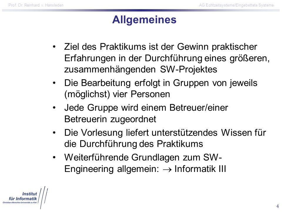 4 Prof. Dr. Reinhard v. Hanxleden AG Echtzeitsysteme/Eingebettete Systeme Allgemeines Ziel des Praktikums ist der Gewinn praktischer Erfahrungen in de
