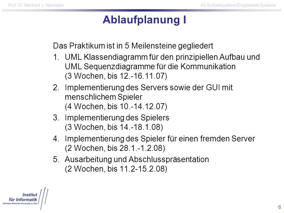 6 Prof. Dr. Reinhard v. Hanxleden AG Echtzeitsysteme/Eingebettete Systeme Ablaufplanung I Das Praktikum ist in 5 Meilensteine gegliedert 1.UML Klassen