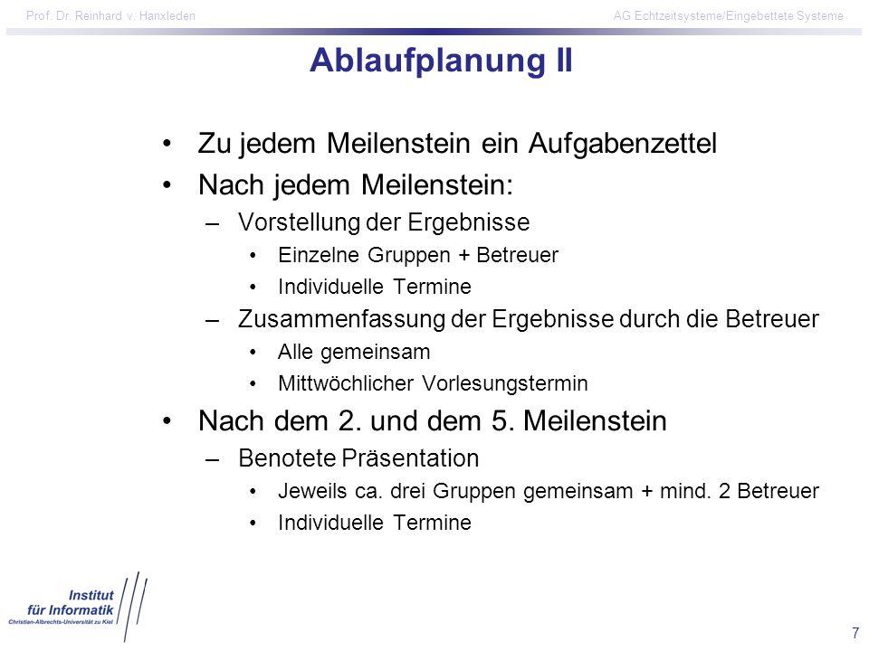 7 Prof. Dr. Reinhard v. Hanxleden AG Echtzeitsysteme/Eingebettete Systeme Ablaufplanung II Zu jedem Meilenstein ein Aufgabenzettel Nach jedem Meilenst