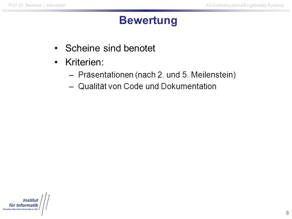8 Prof. Dr. Reinhard v. Hanxleden AG Echtzeitsysteme/Eingebettete Systeme Bewertung Scheine sind benotet Kriterien: –Präsentationen (nach 2. und 5. Me