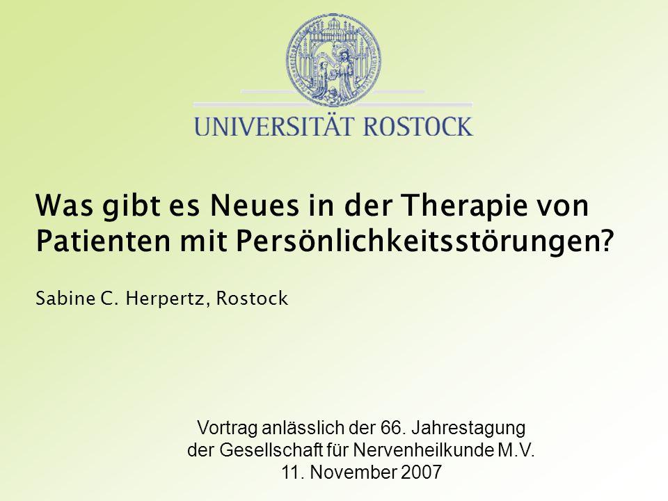 Was gibt es Neues in der Therapie von Patienten mit Persönlichkeitsstörungen? Sabine C. Herpertz, Rostock Vortrag anlässlich der 66. Jahrestagung der