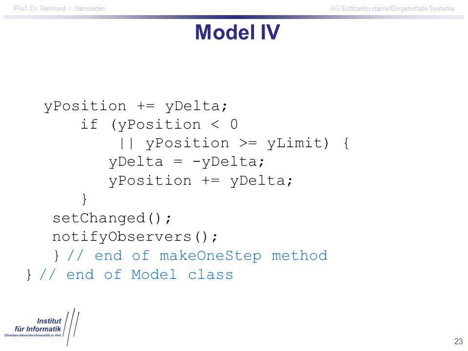 23 Prof. Dr. Reinhard v. Hanxleden AG Echtzeitsysteme/Eingebettete Systeme Model IV yPosition += yDelta; if (yPosition < 0 || yPosition >= yLimit) { y