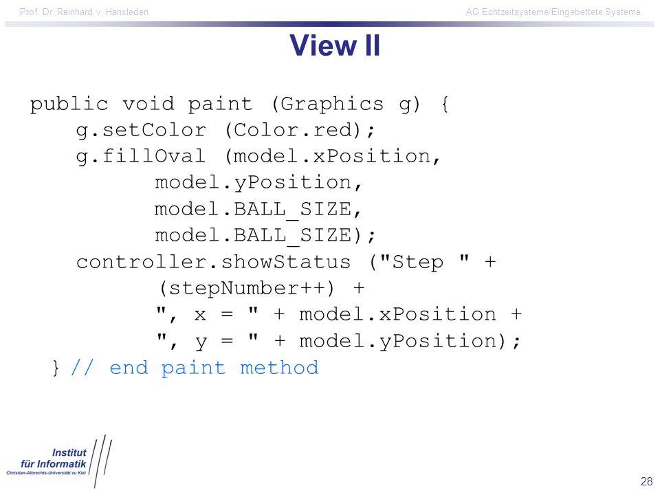28 Prof. Dr. Reinhard v. Hanxleden AG Echtzeitsysteme/Eingebettete Systeme View II public void paint (Graphics g) { g.setColor (Color.red); g.fillOval