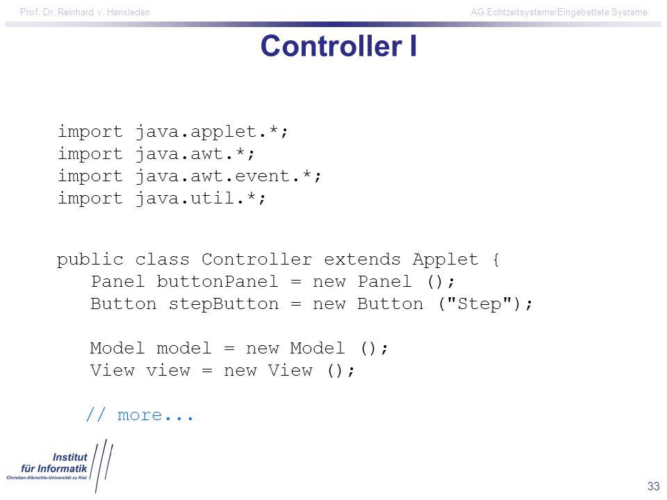 33 Prof. Dr. Reinhard v. Hanxleden AG Echtzeitsysteme/Eingebettete Systeme public class Controller extends Applet { Panel buttonPanel = new Panel ();