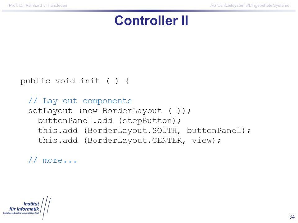 34 Prof. Dr. Reinhard v. Hanxleden AG Echtzeitsysteme/Eingebettete Systeme Controller II public void init ( ) { // Lay out components setLayout (new B
