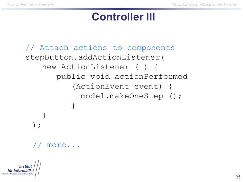 35 Prof. Dr. Reinhard v. Hanxleden AG Echtzeitsysteme/Eingebettete Systeme Controller III // Attach actions to components stepButton.addActionListener