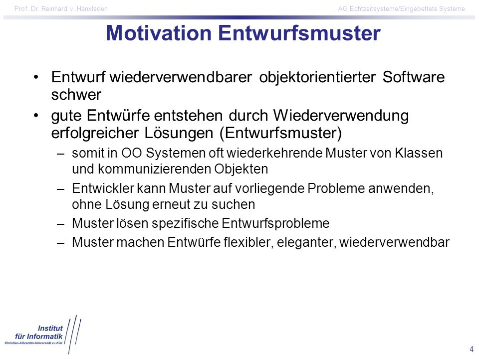 4 Prof. Dr. Reinhard v. Hanxleden AG Echtzeitsysteme/Eingebettete Systeme Motivation Entwurfsmuster Entwurf wiederverwendbarer objektorientierter Soft