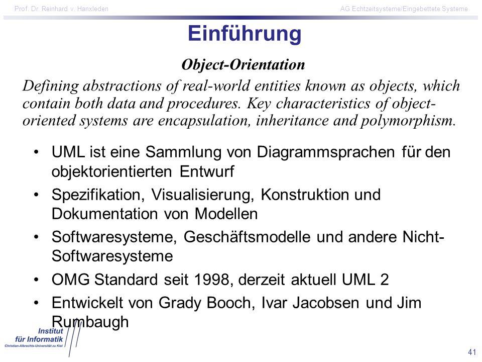 41 Prof. Dr. Reinhard v. Hanxleden AG Echtzeitsysteme/Eingebettete Systeme Einführung UML ist eine Sammlung von Diagrammsprachen für den objektorienti